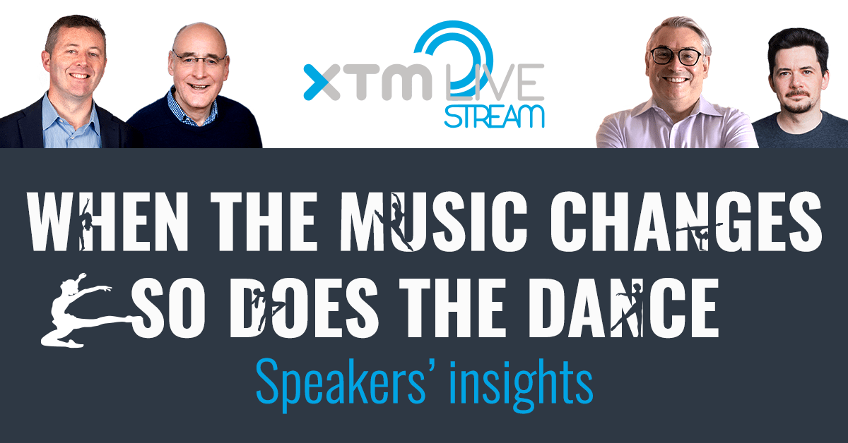 When the music changes so does the dance – speakers' insights at XTM LIVEStream
