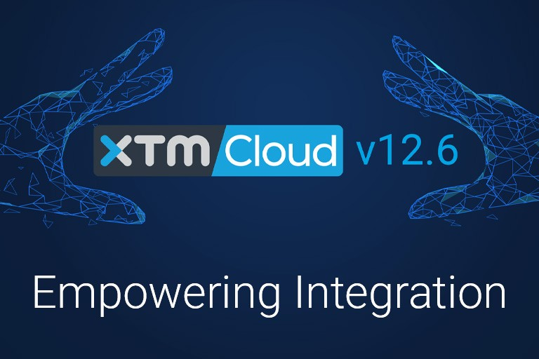 Empowering Integration – XTM Cloud 12.6 is out