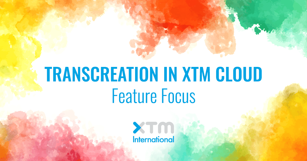Feature focus: Transcreation in XTM Cloud. Good for all time zones.