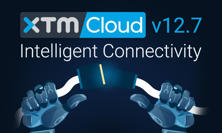 Intelligent Connectivity – XTM Cloud 12.7 is here
